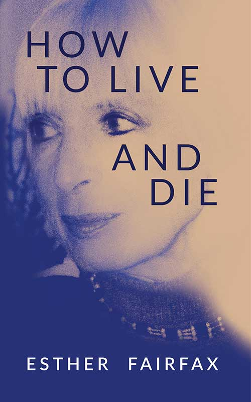 How to Live and Die by Esther Fairfax